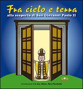 Fra cielo e terra. «... seguendo la vita di san Giovanni Paolo II. Con CD Audio