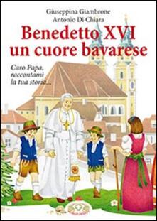 Benedetto XVI un cuore bavarese - Giuseppina Giambrone,Antonio Di Chiara - copertina