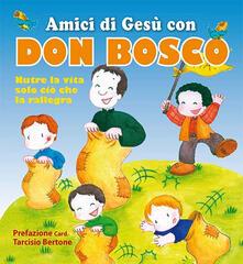 Amici di Gesù con don Bosco. Nutre la vita solo ciò che la rallegra - copertina