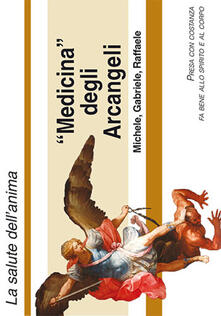 Writersfactory.it Medicina degli arcangeli Michele, Gabriele e Raffaele. La devozione agli Arcangeli Image
