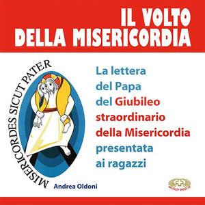 Il volto della misericordia. La lettera del papa per il Giubileo straordinario della Misericordia presentata ai giovani