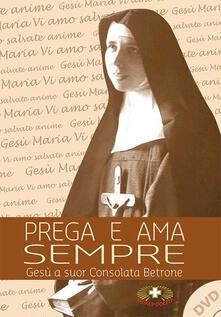 Prega e ama sempre. Suor Consolata Betrone. Con DVD.pdf