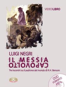 Il Messia capovolto. Tre incontri su Il padrone del mondo di R. H. Benson. Con DVD - Luigi Negri - copertina