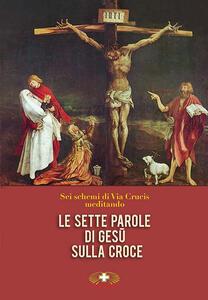 Le sette parole di Gesù sulla croce. Via Crucis
