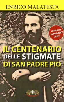 Il centenario delle stigmate di Padre Pio - Enrico Malatesta - copertina