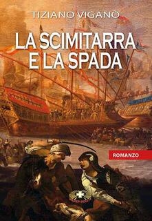 La scimitarra e la spada - Tiziano Viganò - copertina