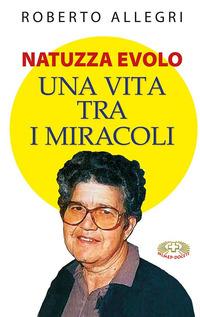 Natuzza Evolo. Una vita fra i miracoli - Allegri Roberto - wuz.it