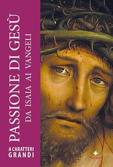 Equilibrifestival.it Passione di Gesù. Da Isaia ai Vangeli. Ediz. a caratteri grandi Image