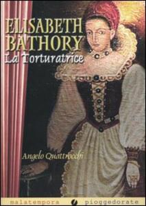 Elisabeth Bathory. La torturatrice