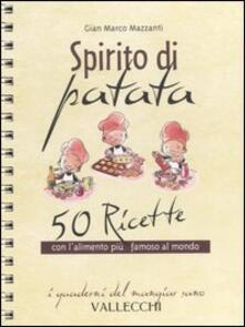 Tegliowinterrun.it Spirito di patata. 50 ricette con l'alimento più famoso al mondo Image
