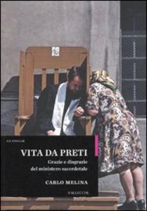 Libro Vita da preti. Grazie e disgrazie del ministero sacerdotale Carlo Melina