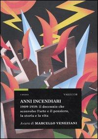 Anni incendiari. 1909-1919:...