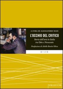 L' occhio del critico. Storia dell'arte in Italia tra Ottocento e Novecento
