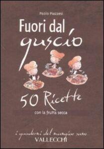 Libro Fuori dal guscio. 50 ricette con la frutta secca Paolo Piazzesi
