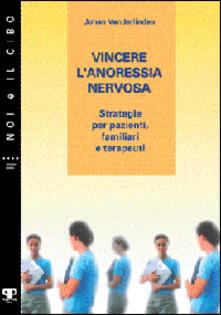 Vincere l'anoressia nervosa. Strategie per pazienti, familiari e terapeuti - Johan Van der Linden - copertina