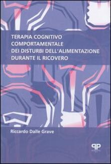Terapia cognitivo comportamentale dei disturbi dell'alimentazione durante il ricovero - Riccardo Dalle Grave - copertina