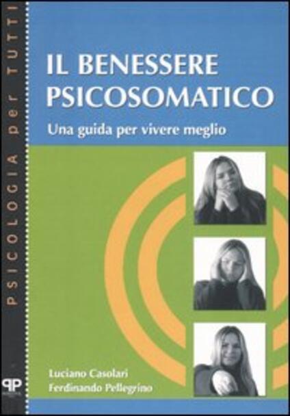 Il benessere psicosomatico. Una guida per vivere meglio - Luciano Casolari,Ferdinando Pellegrino - copertina