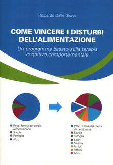 Come vincere i disturbi dell'alimentazione. Un programma basato sulla terapia cognitivo comportamentale - Riccardo Dalle Grave - copertina