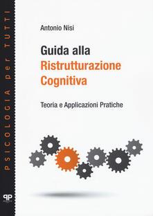 Guida alla ristrutturazione cognitiva. Teoria e applicazioni pratiche - Antonio Nisi - copertina
