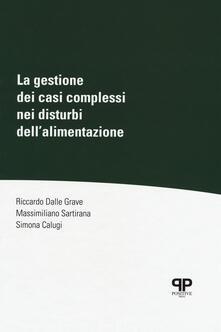 La gestione dei casi complessi nei disturbi dell'alimentazione - Riccardo Dalle Grave,Massimiliano Sartirana,Simona Calugi - copertina