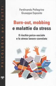 Libro Burn-out, mobbing e malattie da stress. Il rischio psico-sociale e lo stress lavoro-correlato Ferdinando Pellegrino Giuseppe Esposito