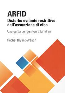 Libro ARFID Disturbo evitante restrittivo dell'assunzione di cibo. Una guida per genitori e familiari Rachel Bryant Waugh