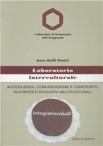 Laboratorio interculturale. Accoglienza, comunicazione e confronto in contesti educativi multiculturali