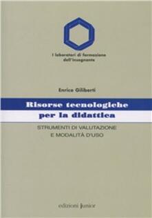 Risorse tecnologiche per la didattica. Strumenti di valutazione e modalità d'uso - Enrico Giliberti - copertina