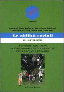 Foto Cover di Le abilità sociali a scuola. Percorsi operativi in apprendimento cooperativo per la scuola primaria, Libro di  edito da Junior
