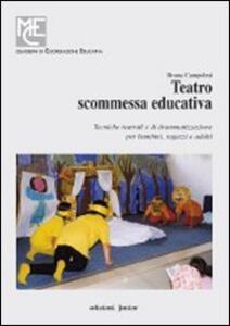 Teatro, scommessa educativa. Tecniche teatrali e di drammatizzazione per bambini, ragazzi e adulti