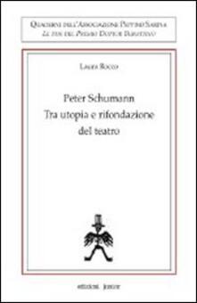 Peter Schumann. Tra utopia e rifondazione del teatro - Laura Rocco - copertina
