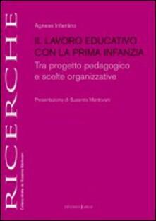 Il lavoro educativo con la prima infanzia. Tra progetto pedagogico e scelte organizzative.pdf