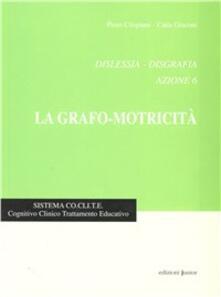 Dislessia-disgrafia. Azione 6: la grafo-motricità - Piero Crispiani,Catia Giaconi - copertina
