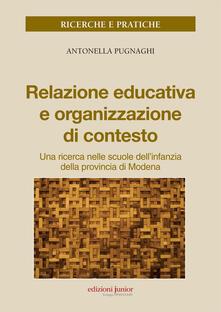 Relazione educativa e organizzazione di contesto. Una ricerca nella scuola dell'infanzia della provincia di Modena - Antonella Pugnaghi - copertina
