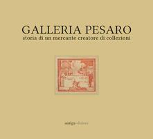 Galleria Pesaro. Storia di un mercante creatore di collezioni. Catalogo della mostra (Milano, 21 settembre-14 ottobre 2017) - copertina