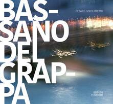 Bassano del Grappa. La città, il fiume, i dintorni. Ediz. italiana e inglese - Cesare Gerolimetto - copertina