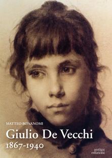 Giulio De Vecchi 1867-1940 - Matteo Bonanomi - copertina