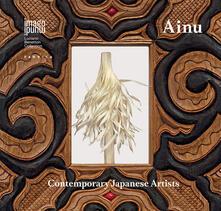 Ainu. Contemporary Japanese artists. Ediz. italiana, inglese e giappnese - copertina