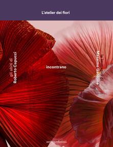 L' atelier dei fiori. Gli abiti di Roberto Capucci incontrano le immagini di Massimo Gardone. Ediz. illustrata - copertina