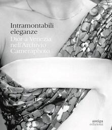 Secchiarapita.it Intramontabili eleganze. Dior a Venezia nell'Archivio Cameraphoto. Ediz. italiana e inglese Image