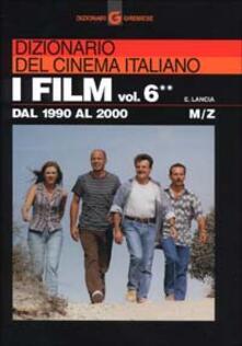 Grandtoureventi.it Dizionario del cinema italiano. I film. Vol. 6\2: Dal 1990 al 2000. M-Z. Image