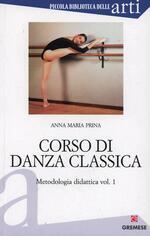 Corso di danza classica. Vol. 1: Metodologia didattica.