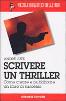 Scrivere un thriller. Come creare e pubblicare un libro di successo.pdf