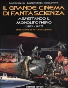 Il grande cinema di fantascienza. Vol. 2: Aspettando il monolito nero (1902-1967). - Roberto Chiavini,G. Filippo Pizzo,Michele Tetro - copertina