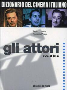 Dizionario del cinema italiano. Gli attori. Vol. 2: M-Z. - Enrico Lancia,Roberto Poppi - copertina