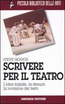 Scrivere per il teatro. L'idea iniziale, la stesura, la revisione del testo - Steve Gooch - copertina