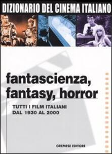 Nordestcaffeisola.it Dizionario del cinema italiano. Fantascienza, fantasy, horror. Tutti i film italiani dal 1930 al 2000 Image