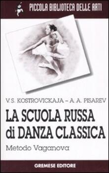La scuola russa di danza classica. Metodo Vaganova - Vera Kostrovickaja,Aleksej A. Pisarev - copertina