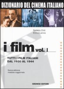 Dizionario del cinema italiano. I film. Vol. 1: Tutti i film italiani dal 1930 al 1944. - Roberto Chiti,Enrico Lancia - copertina