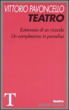 Teatro: Eutanasia di un ricordo-Un compleanno in paradiso - Vittorio Pavoncello - copertina